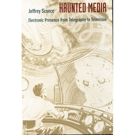 haunted media electronic presence from telegraphy to television pdf